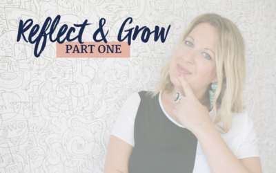 Reflect & Grow – Part One