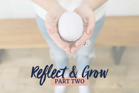 Reflect & Grow – Part Two