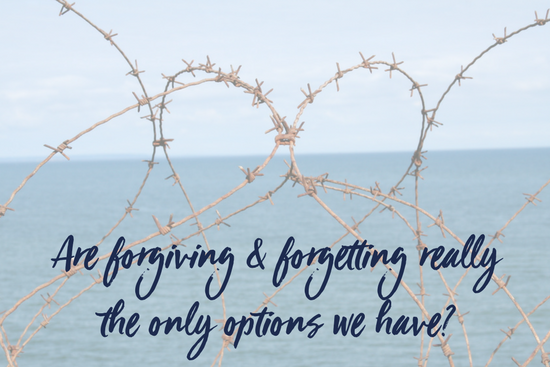 Are forgiving & forgetting really the only options we have?