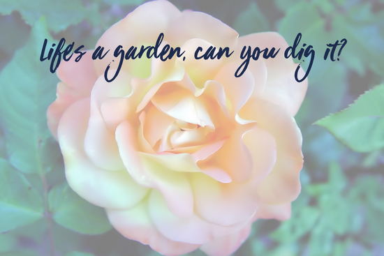 Life's a garden, can you dig it?