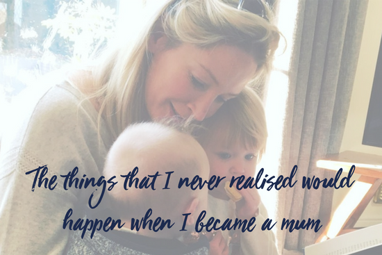 The things that I never realised would happen when I became a mum
